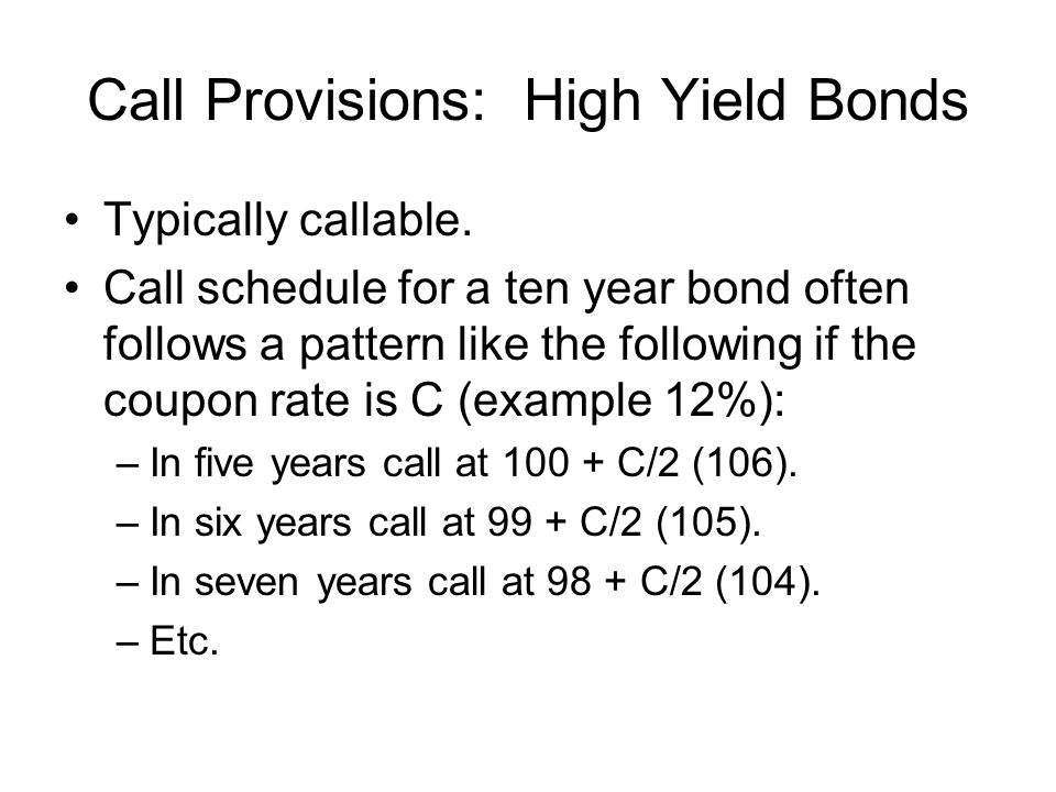 Call Provisions: High Yield Bonds Typically callable.