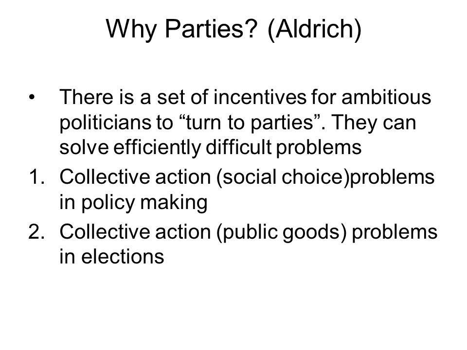 Why Parties. (Aldrich) There is a set of incentives for ambitious politicians to turn to parties .