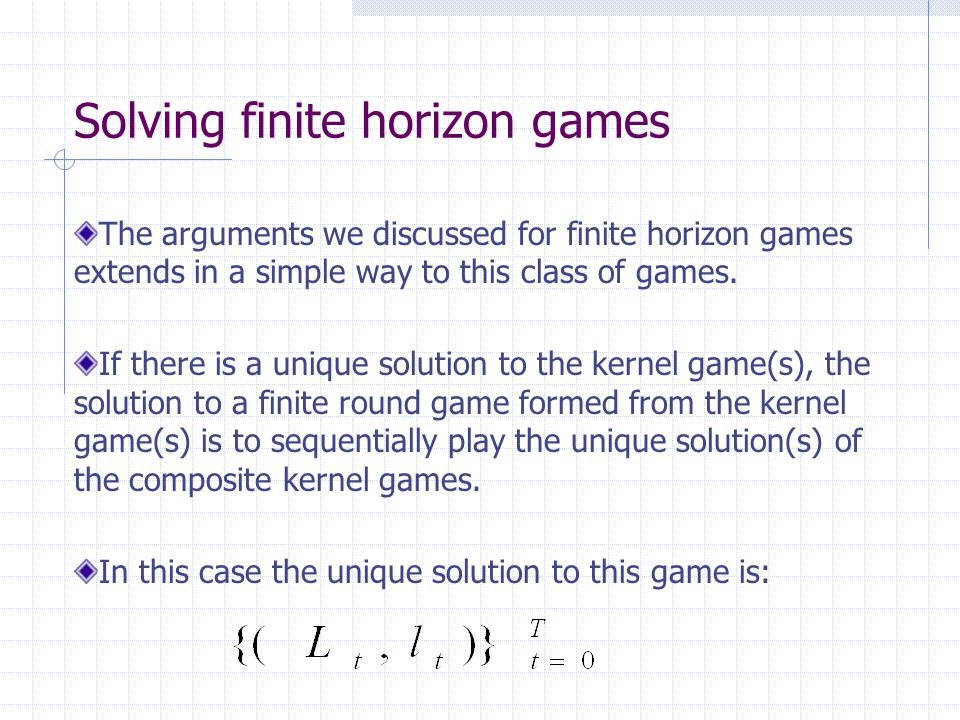 Solving finite horizon games The arguments we discussed for finite horizon games extends in a simple way to this class of games.