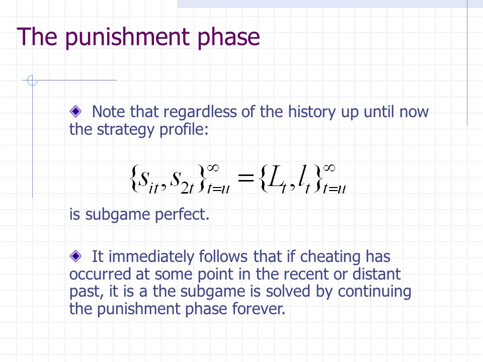The punishment phase Note that regardless of the history up until now the strategy profile: is subgame perfect.