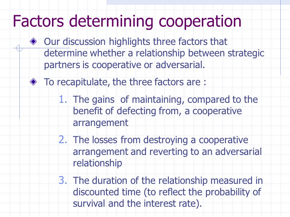 Factors determining cooperation Our discussion highlights three factors that determine whether a relationship between strategic partners is cooperative or adversarial.