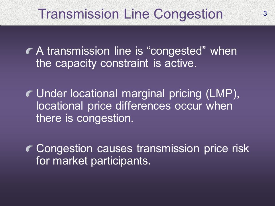 3 Transmission Line Congestion A transmission line is congested when the capacity constraint is active.
