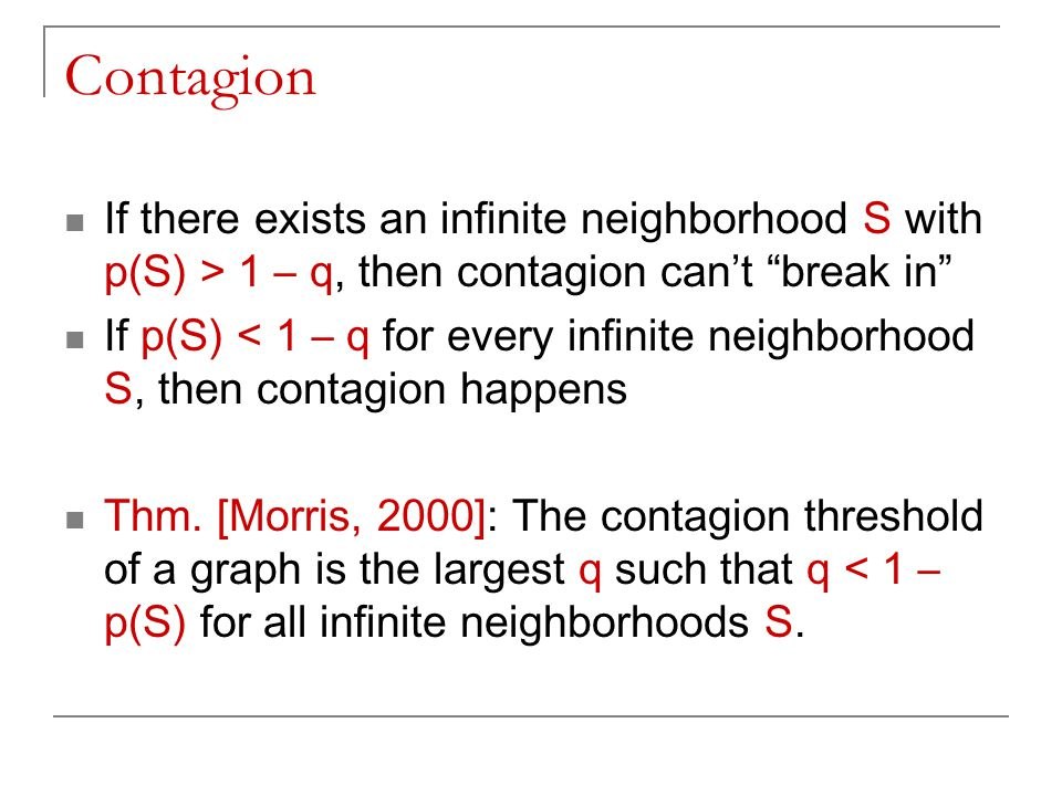 "Contagion If there exists an infinite neighborhood S with p(S) > 1 – q, then contagion can't ""break in"" If p(S) < 1 – q for every infinite neighborhoo"