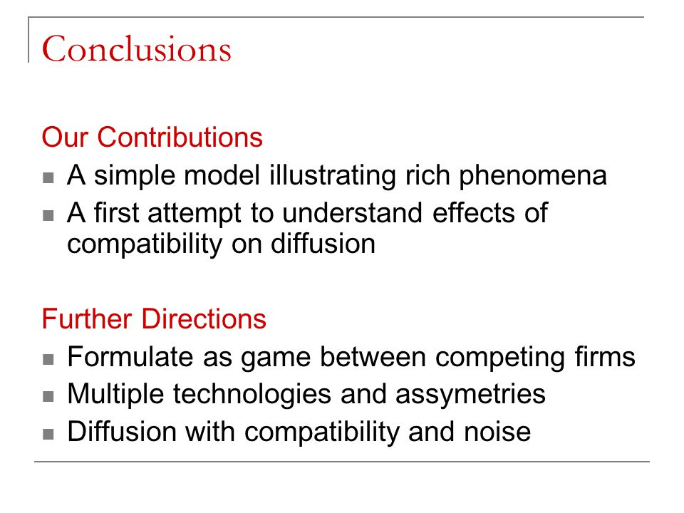 Conclusions Our Contributions A simple model illustrating rich phenomena A first attempt to understand effects of compatibility on diffusion Further D