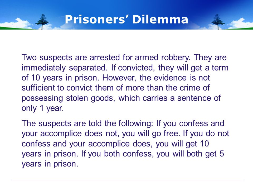 Prisoners' Dilemma Two suspects are arrested for armed robbery.
