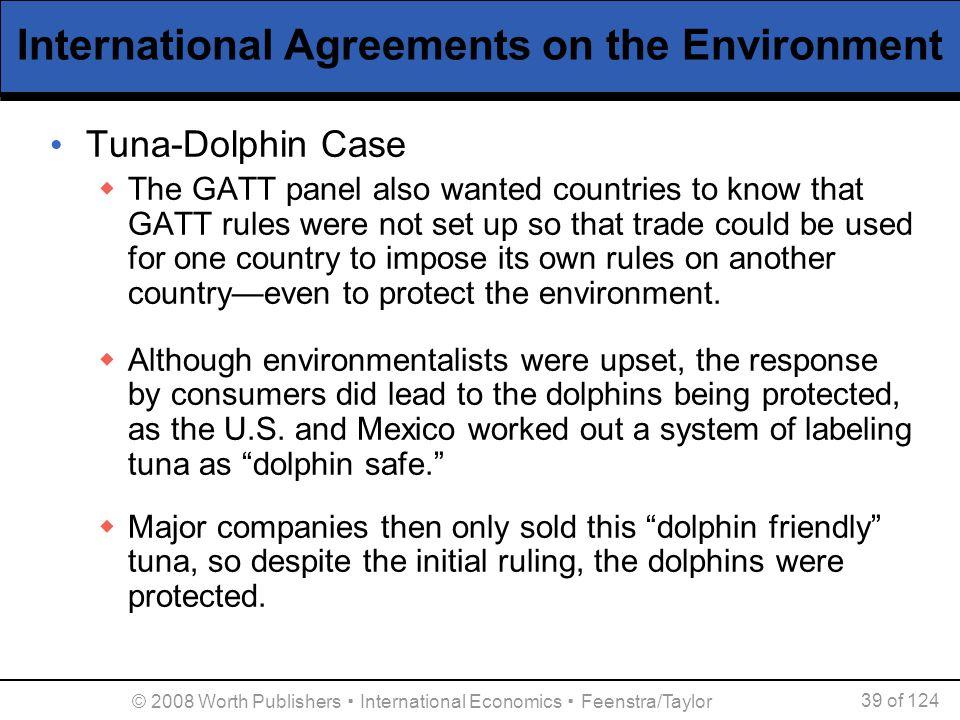 © 2008 Worth Publishers ▪ International Economics ▪ Feenstra/Taylor 39 of 124 International Agreements on the Environment Tuna-Dolphin Case  The GATT