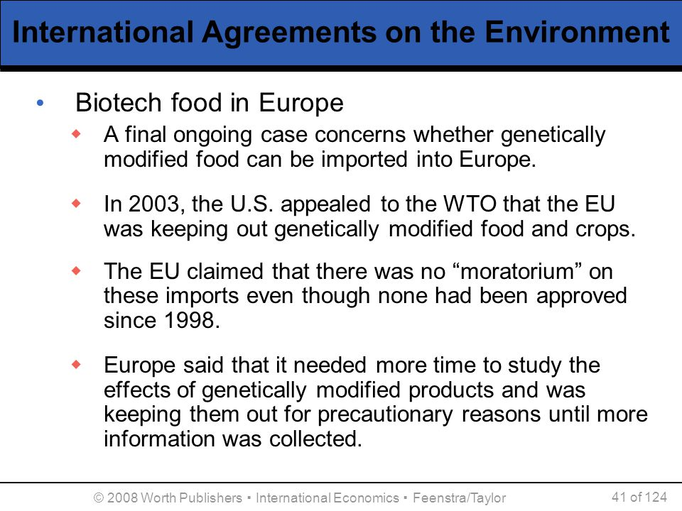© 2008 Worth Publishers ▪ International Economics ▪ Feenstra/Taylor 41 of 124 International Agreements on the Environment Biotech food in Europe  A f