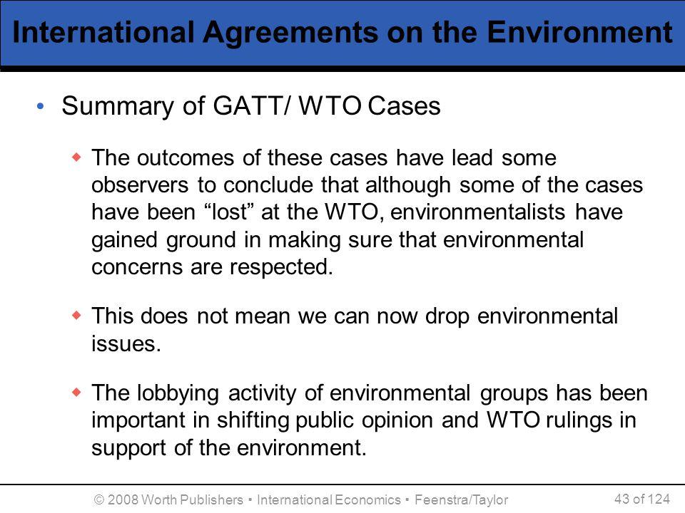 © 2008 Worth Publishers ▪ International Economics ▪ Feenstra/Taylor 43 of 124 International Agreements on the Environment Summary of GATT/ WTO Cases 