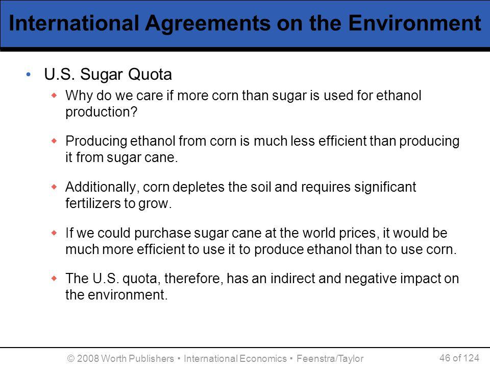 © 2008 Worth Publishers ▪ International Economics ▪ Feenstra/Taylor 46 of 124 International Agreements on the Environment U.S. Sugar Quota  Why do we
