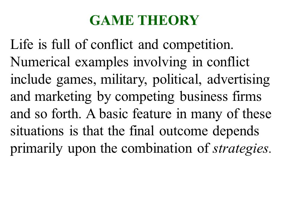 GAME THEORY Life is full of conflict and competition.