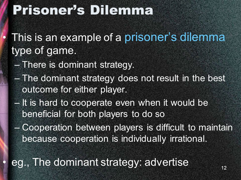 12 Prisoner's Dilemma This is an example of a prisoner's dilemma type of game.