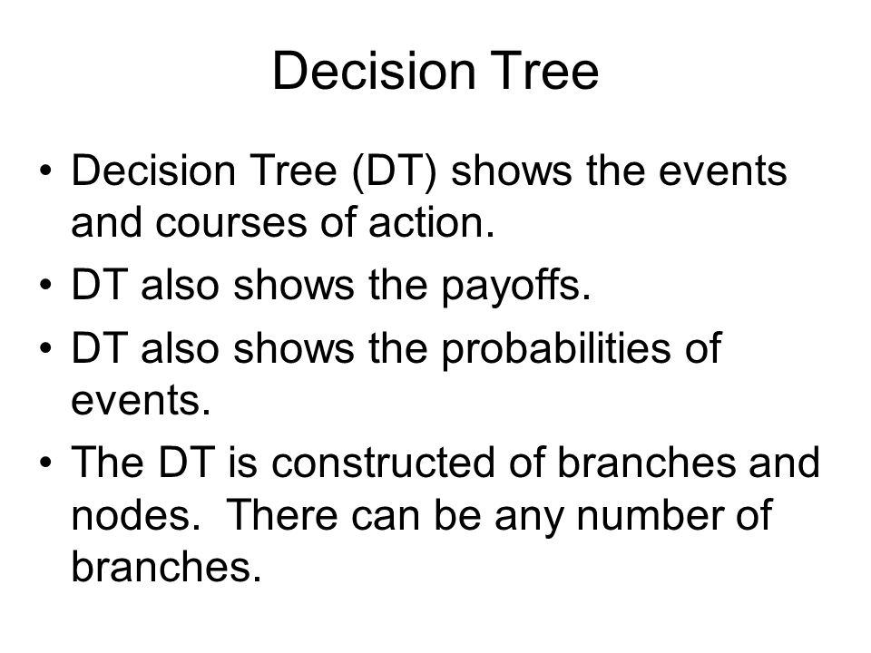 Decision Tree Decision Tree (DT) shows the events and courses of action.