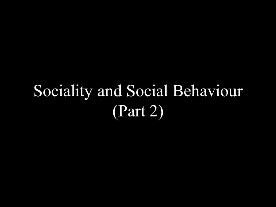 Sociality and Social Behaviour (Part 2)