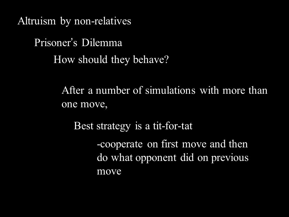 Altruism by non-relatives Prisoner's Dilemma How should they behave.