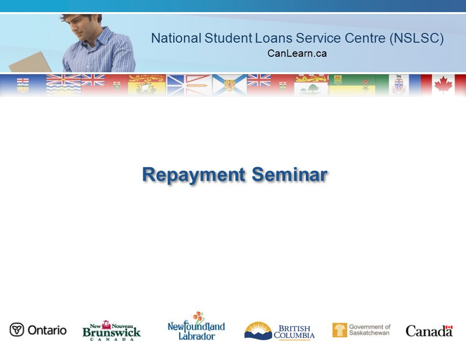 National Student Loans Service Centre (NSLSC) CanLearn.ca Repayment Seminar