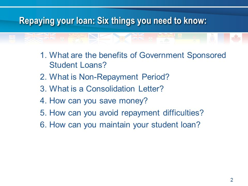 2 1.What are the benefits of Government Sponsored Student Loans.