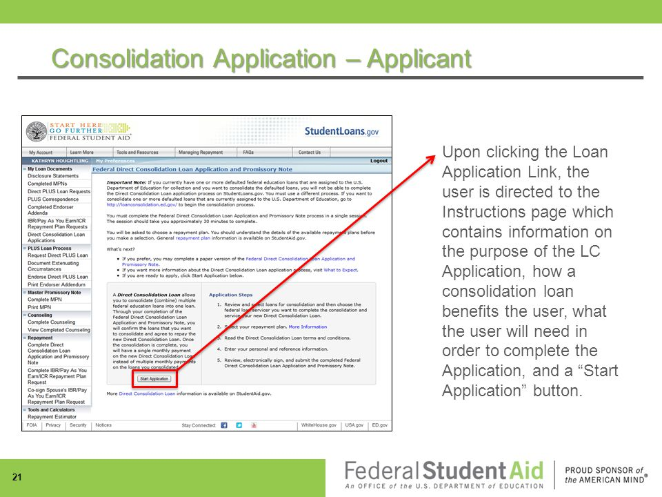 Consolidation Application – Applicant 21 Upon clicking the Loan Application Link, the user is directed to the Instructions page which contains information on the purpose of the LC Application, how a consolidation loan benefits the user, what the user will need in order to complete the Application, and a Start Application button.