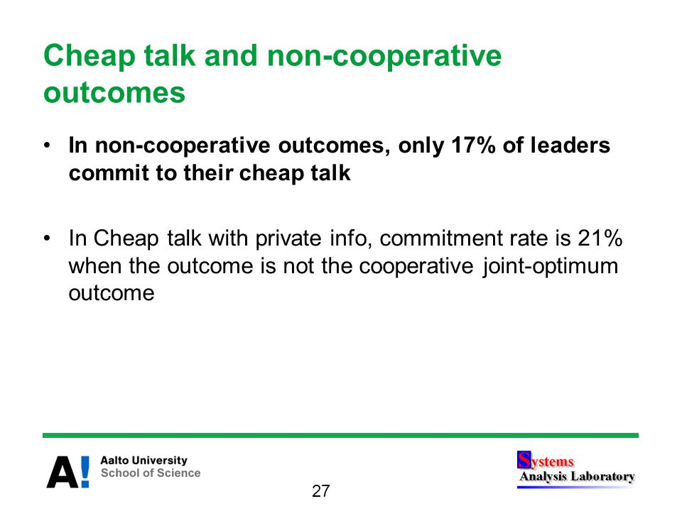 In non-cooperative outcomes, only 17% of leaders commit to their cheap talk In Cheap talk with private info, commitment rate is 21% when the outcome is not the cooperative joint-optimum outcome Cheap talk and non-cooperative outcomes 27