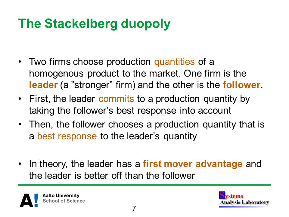 The Stackelberg duopoly Two firms choose production quantities of a homogenous product to the market.