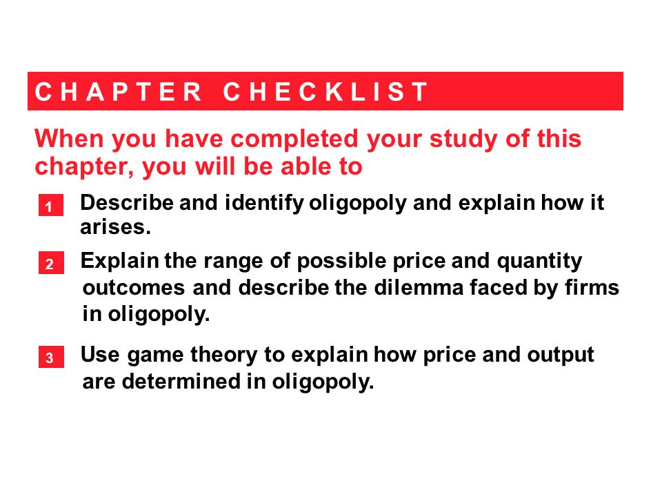 When you have completed your study of this chapter, you will be able to C H A P T E R C H E C K L I S T Describe and identify oligopoly and explain ho
