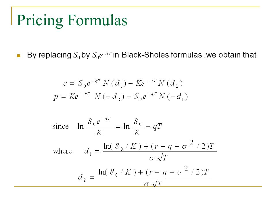 Pricing Formulas By replacing S 0 by S 0 e –qT in Black-Sholes formulas,we obtain that