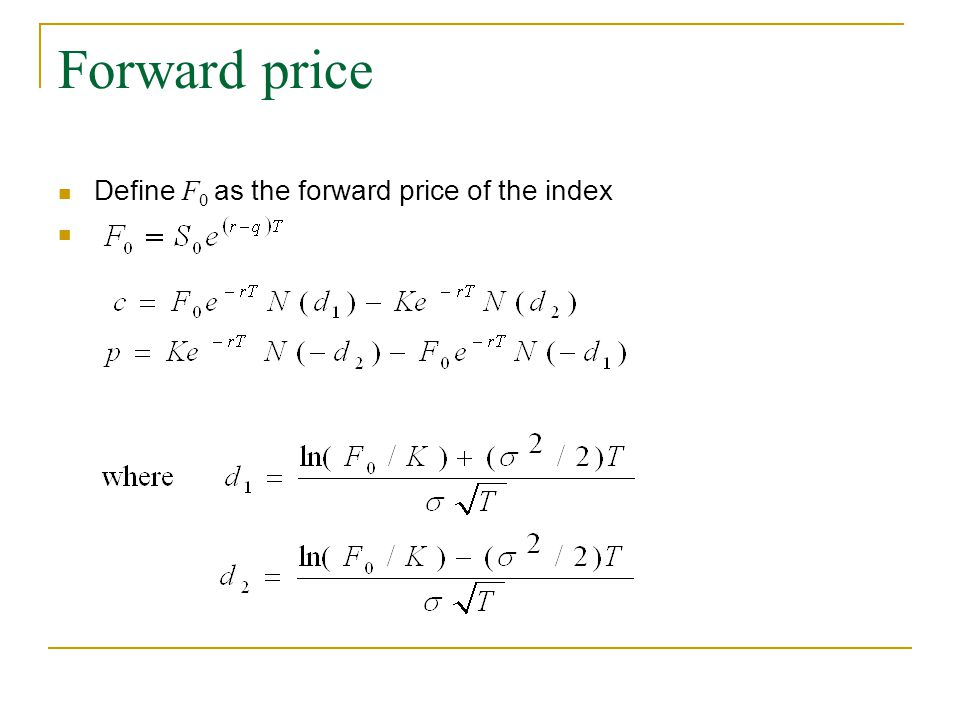 Forward price Define F 0 as the forward price of the index