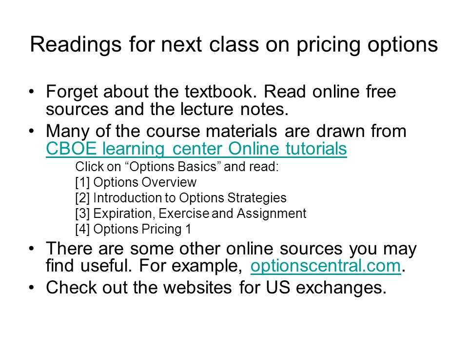 Readings for next class on pricing options Forget about the textbook. Read online free sources and the lecture notes. Many of the course materials are