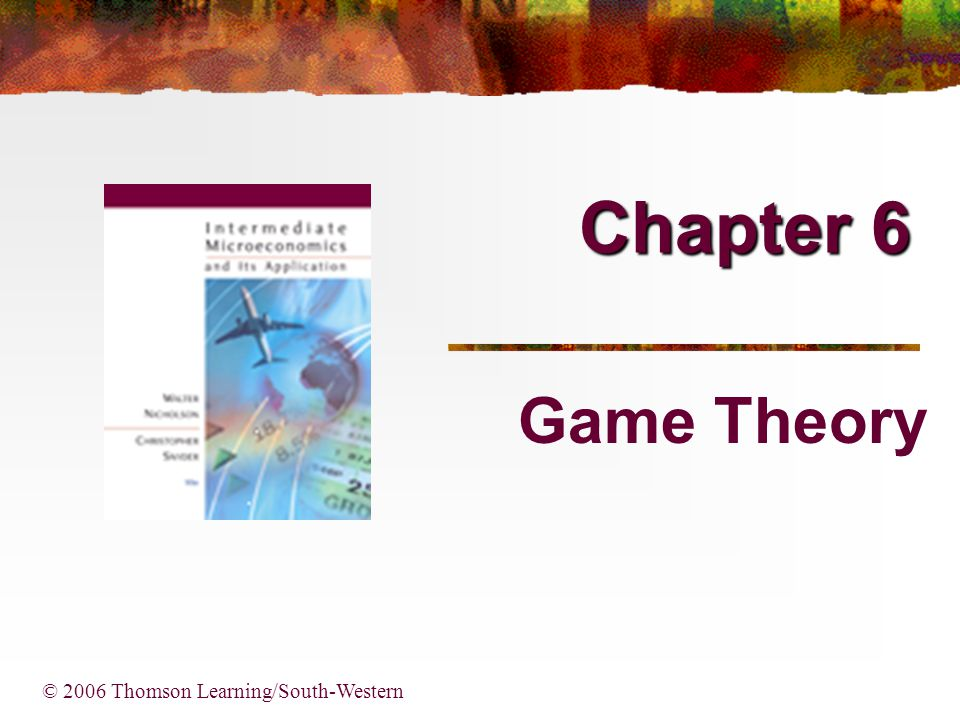 Chapter 6 © 2006 Thomson Learning/South-Western Game Theory