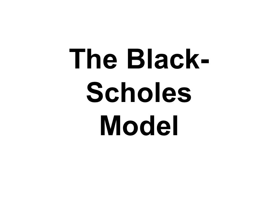 The Black- Scholes Model