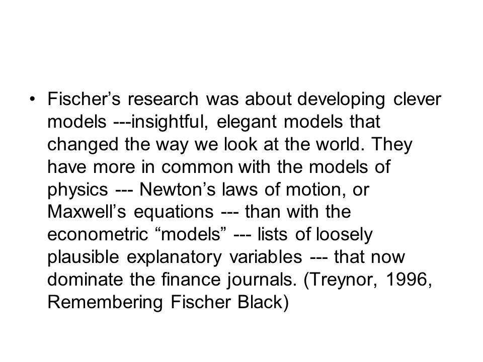 Fischer's research was about developing clever models ---insightful, elegant models that changed the way we look at the world.