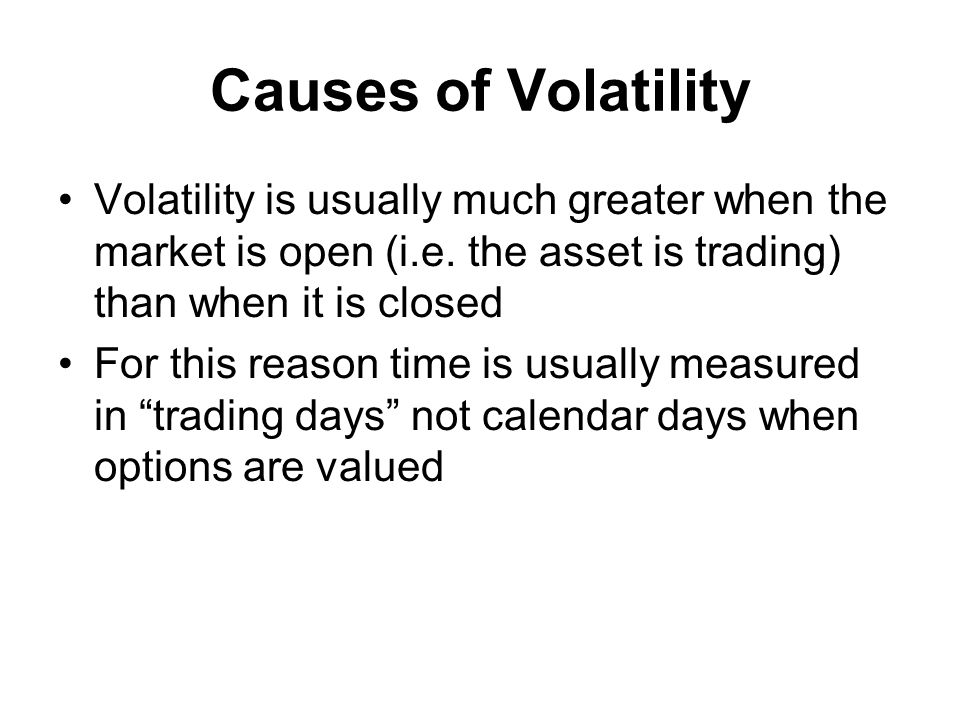 Causes of Volatility Volatility is usually much greater when the market is open (i.e.