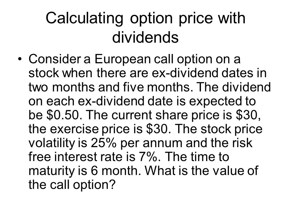 Calculating option price with dividends Consider a European call option on a stock when there are ex-dividend dates in two months and five months.