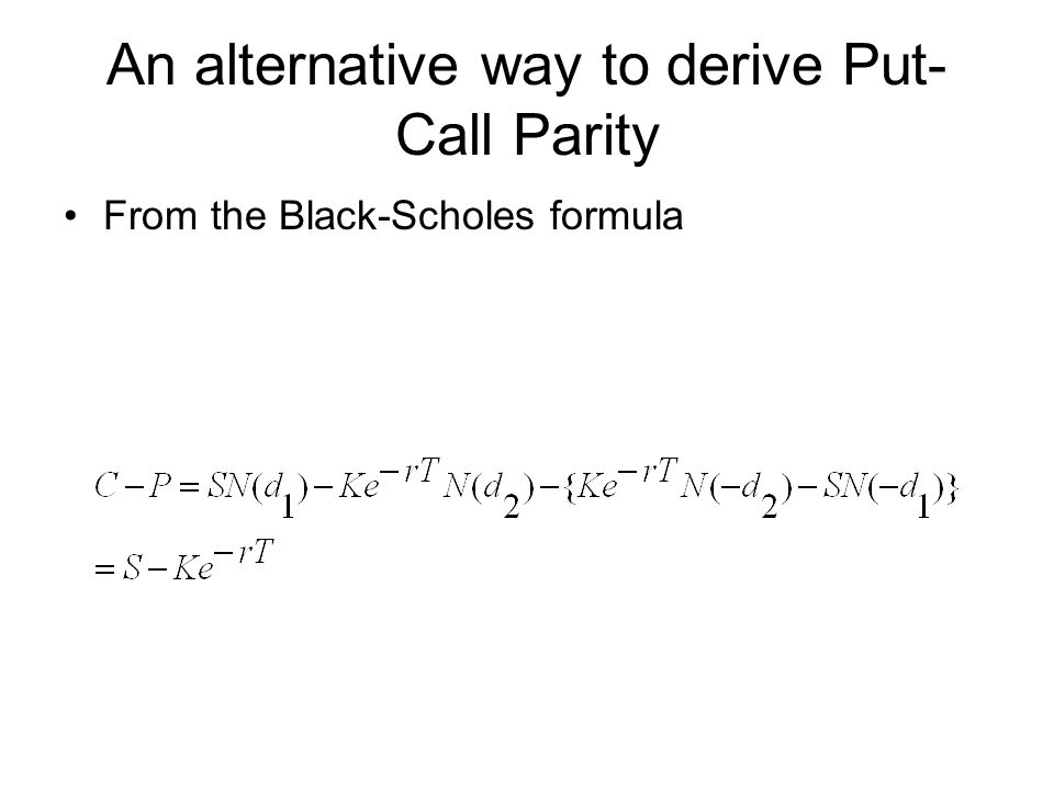 An alternative way to derive Put- Call Parity From the Black-Scholes formula