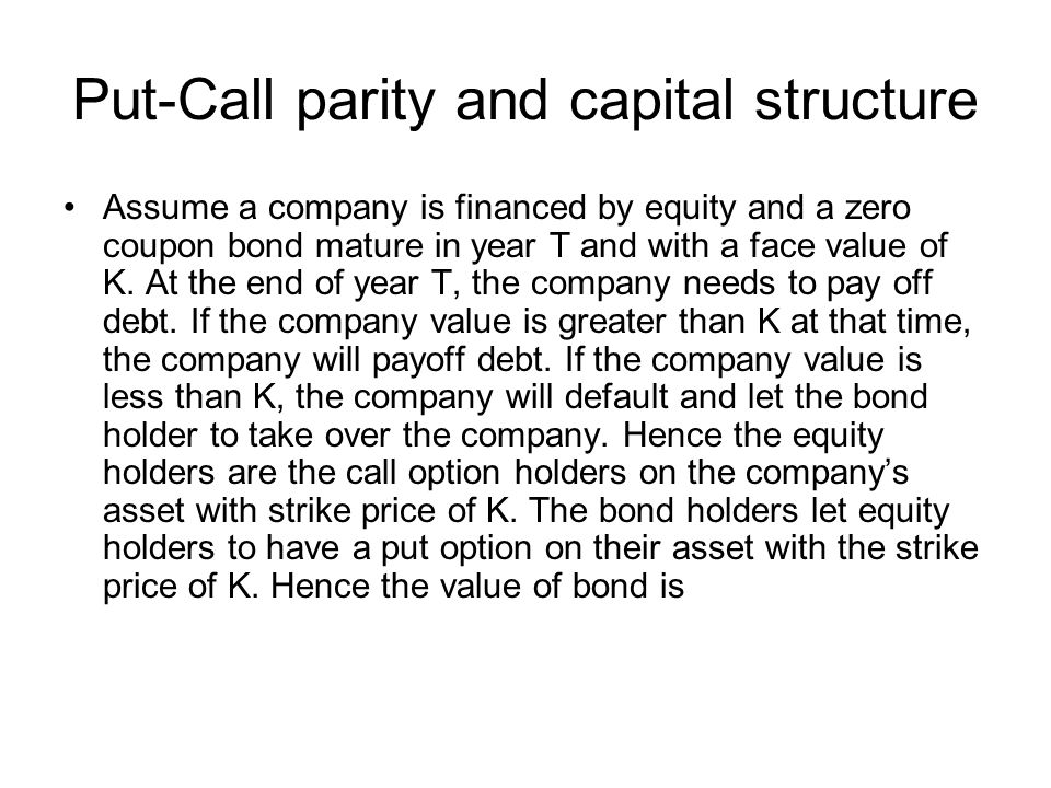 Put-Call parity and capital structure Assume a company is financed by equity and a zero coupon bond mature in year T and with a face value of K.