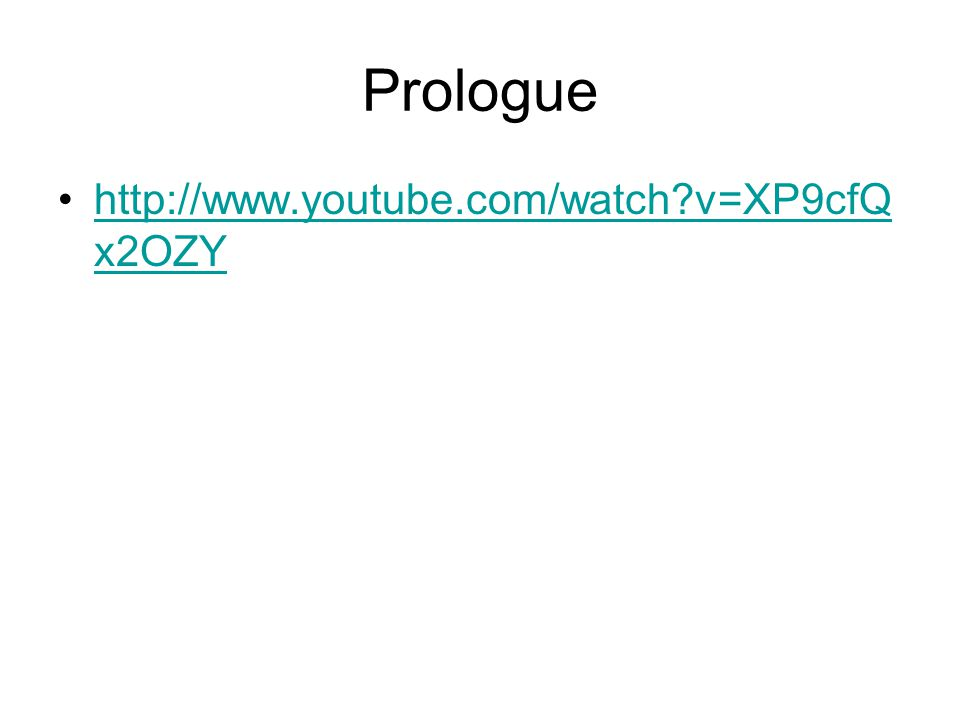Prologue http://www.youtube.com/watch?v=XP9cfQ x2OZYhttp://www.youtube.com/watch?v=XP9cfQ x2OZY