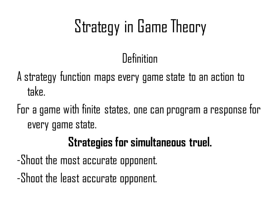 Strategy in Game Theory Definition A strategy function maps every game state to an action to take.