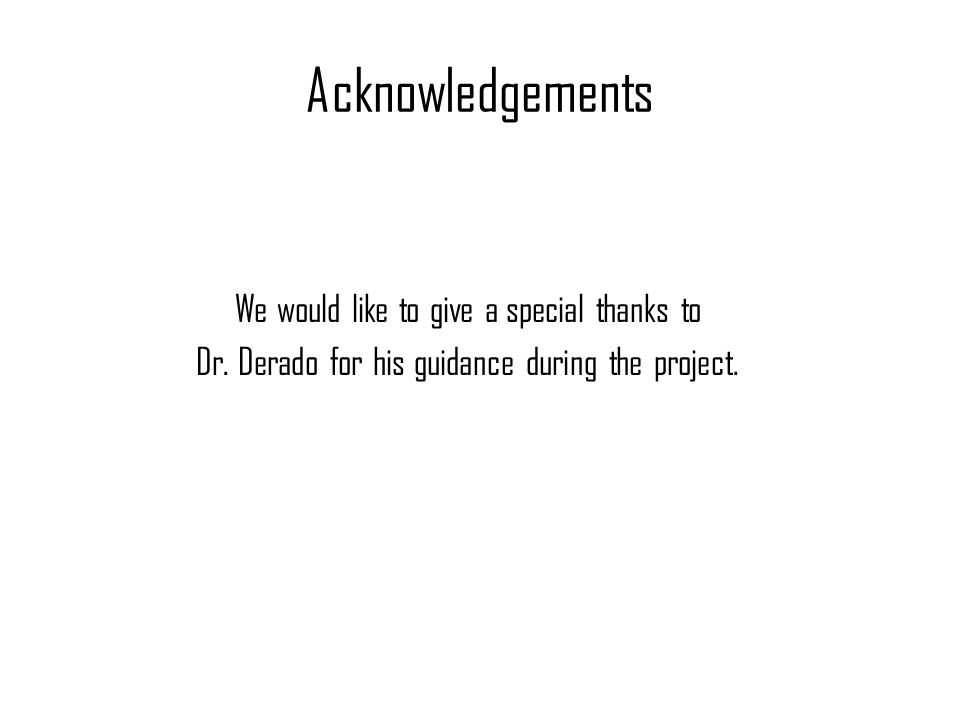 Acknowledgements We would like to give a special thanks to Dr.