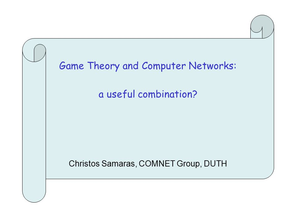 Game Theory and Computer Networks: a useful combination? Christos Samaras, COMNET Group, DUTH