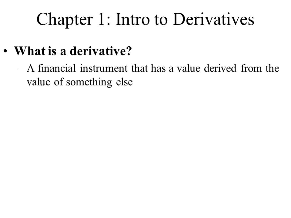 Chapter 1: Intro to Derivatives What is a derivative.
