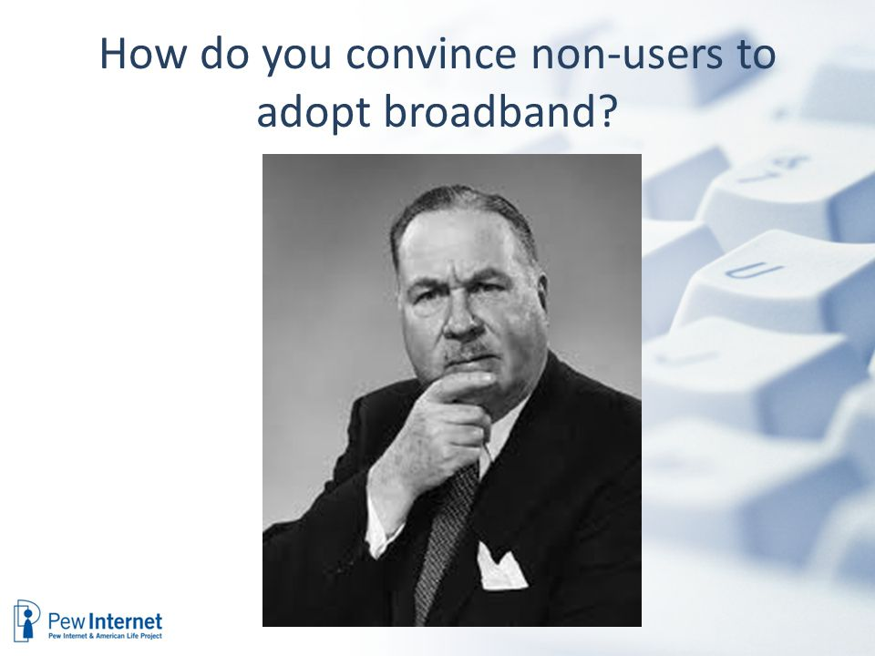 How do you convince non-users to adopt broadband?