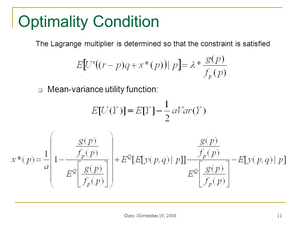 Oren -November 19, 2008 11 Optimality Condition The Lagrange multiplier is determined so that the constraint is satisfied  Mean-variance utility function: