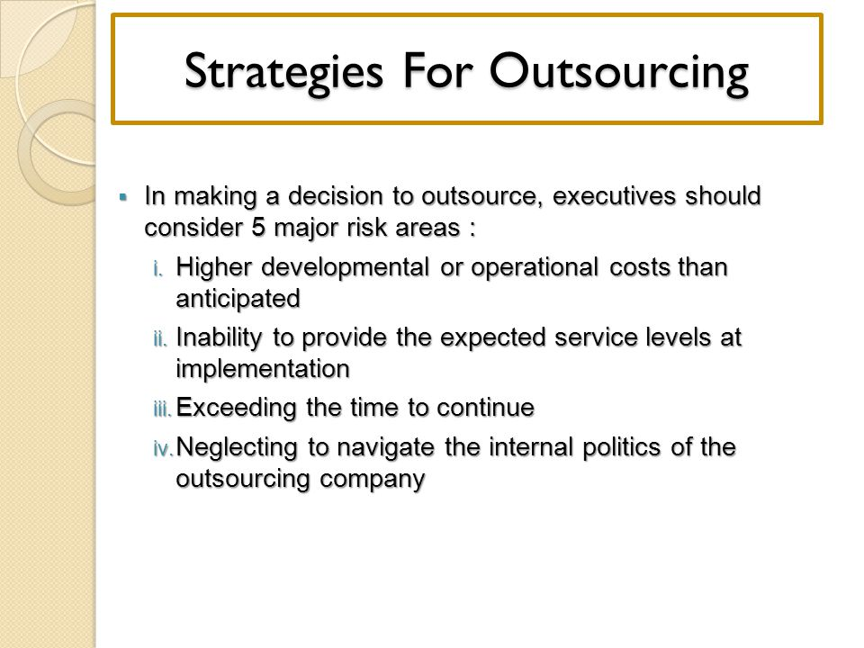  In making a decision to outsource, executives should consider 5 major risk areas : i.