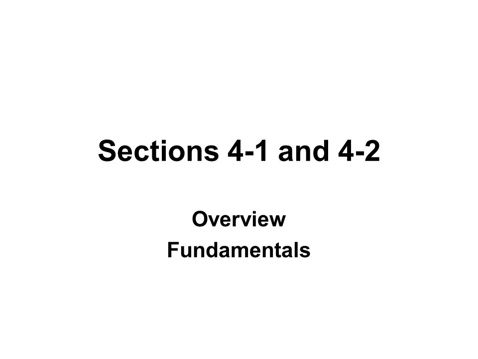 Sections 4-1 and 4-2 Overview Fundamentals