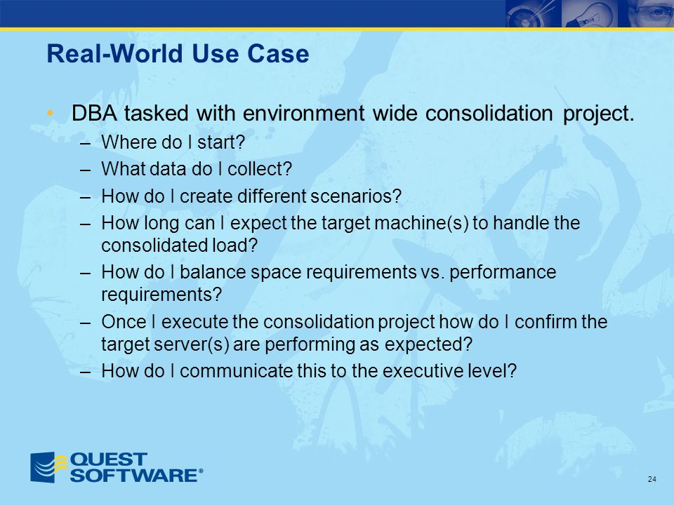 Real-World Use Case DBA tasked with environment wide consolidation project.