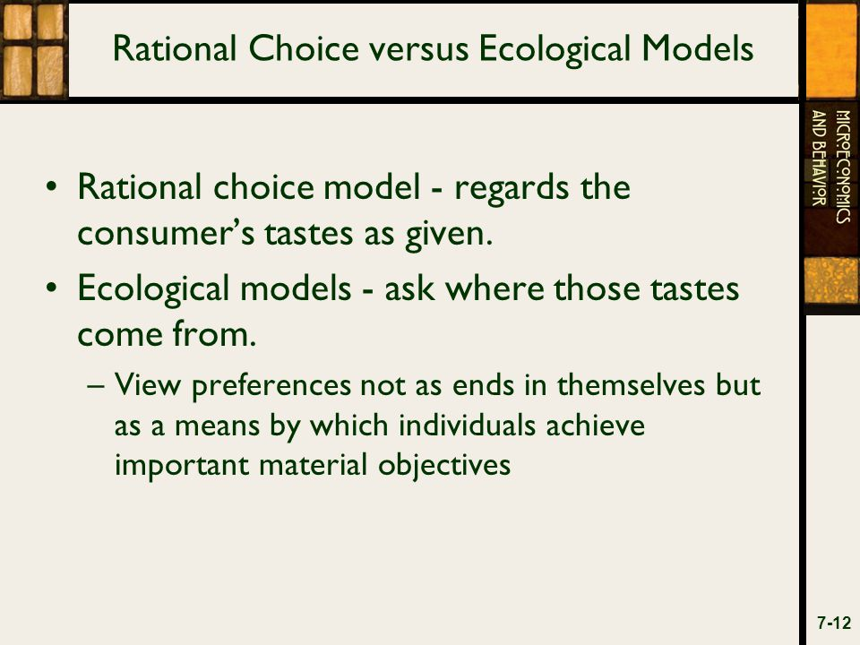 Rational Choice versus Ecological Models Rational choice model - regards the consumer's tastes as given.