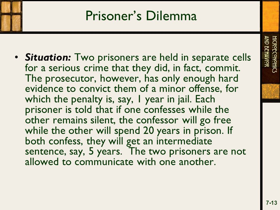 Prisoner's Dilemma Situation: Two prisoners are held in separate cells for a serious crime that they did, in fact, commit.