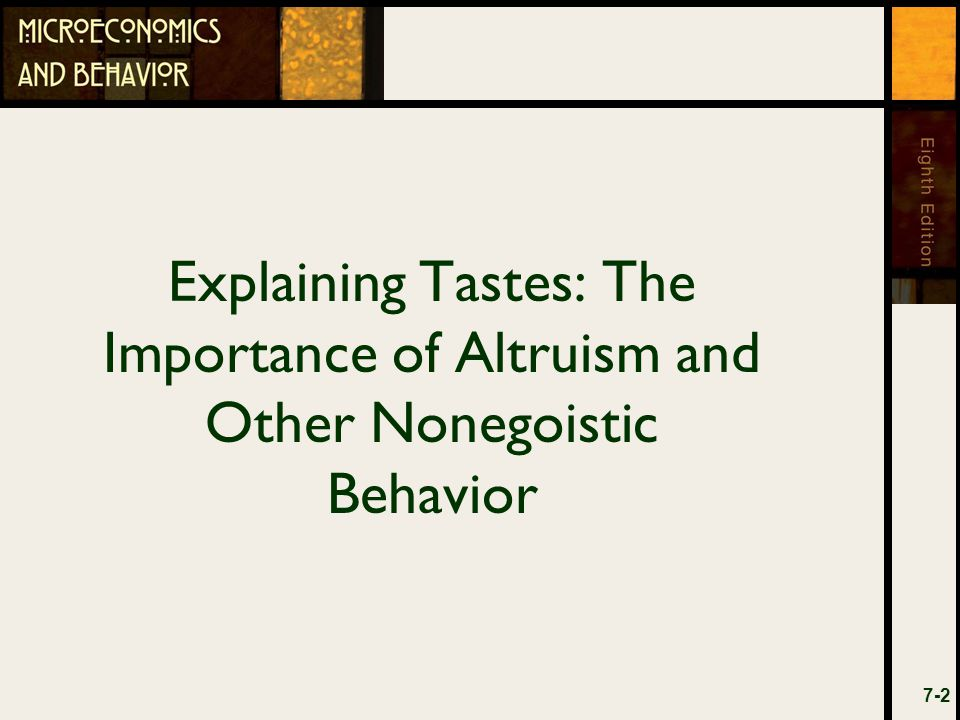 Chapter Outline An Application Of The Present-aim Standard Altruistic Preferences The Strategic Role Of Preferences The Commitment Problem Illustration: The Cheating Problem A Simple Thought Experiment Tastes Not Only Can Differ, They Must Differ The Importance Of Tastes 7-3