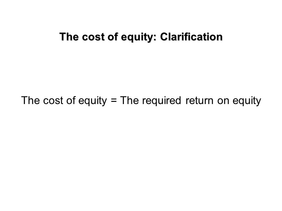 Calculating the cost of equity Method 1: Dividend growth model Method 3: Risk-return model Method 3: HPR approach Method 4: ROE approach