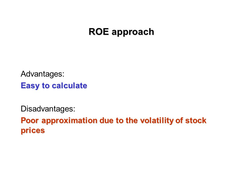 ROE approach Use book/market values to approximate the required rate of return: r = NI/Equity
