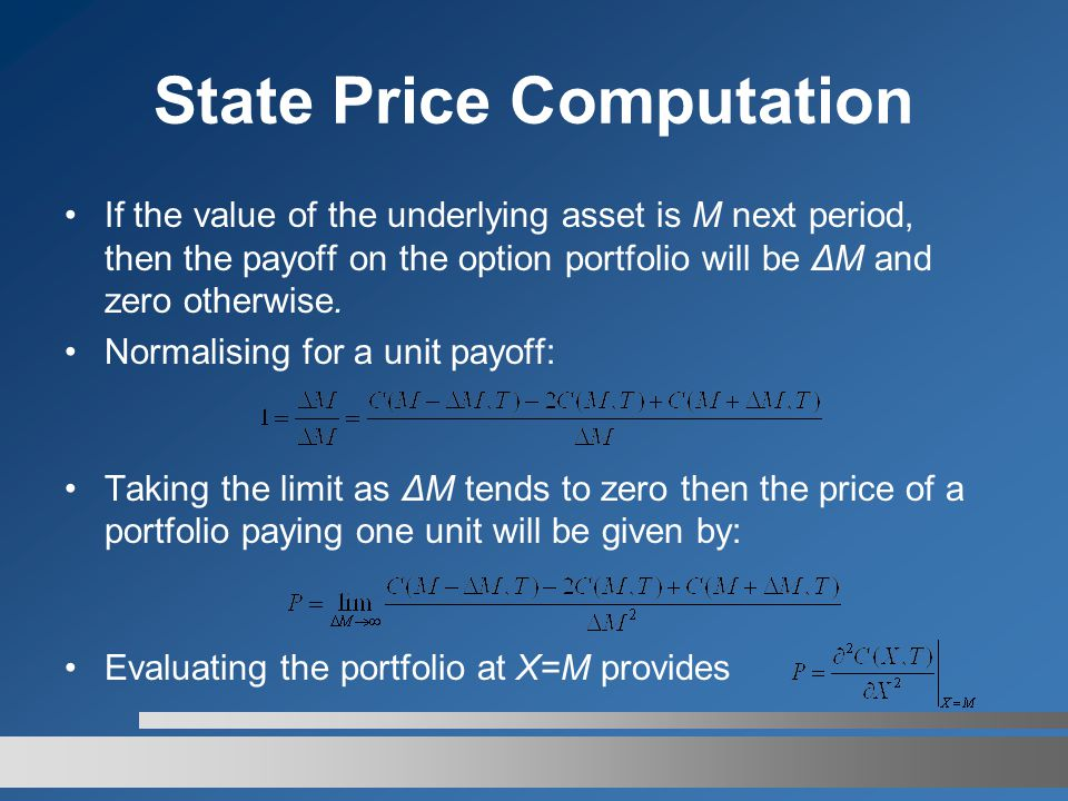 State Price Computation If the value of the underlying asset is M next period, then the payoff on the option portfolio will be ΔM and zero otherwise.